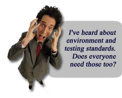 I've heard about environment and testing standards. Does everyone need those too?
