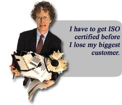I have to get ISO certified before I lose my biggest customer.